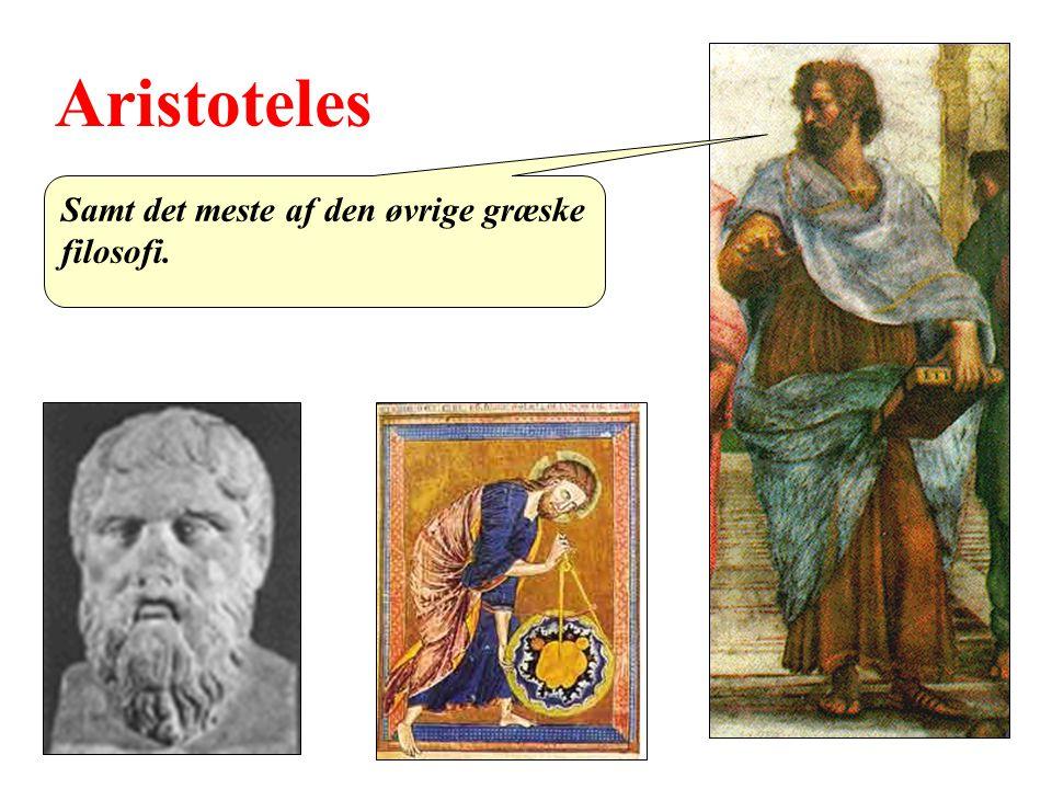Aristoteles Samt det meste af den øvrige græske filosofi.