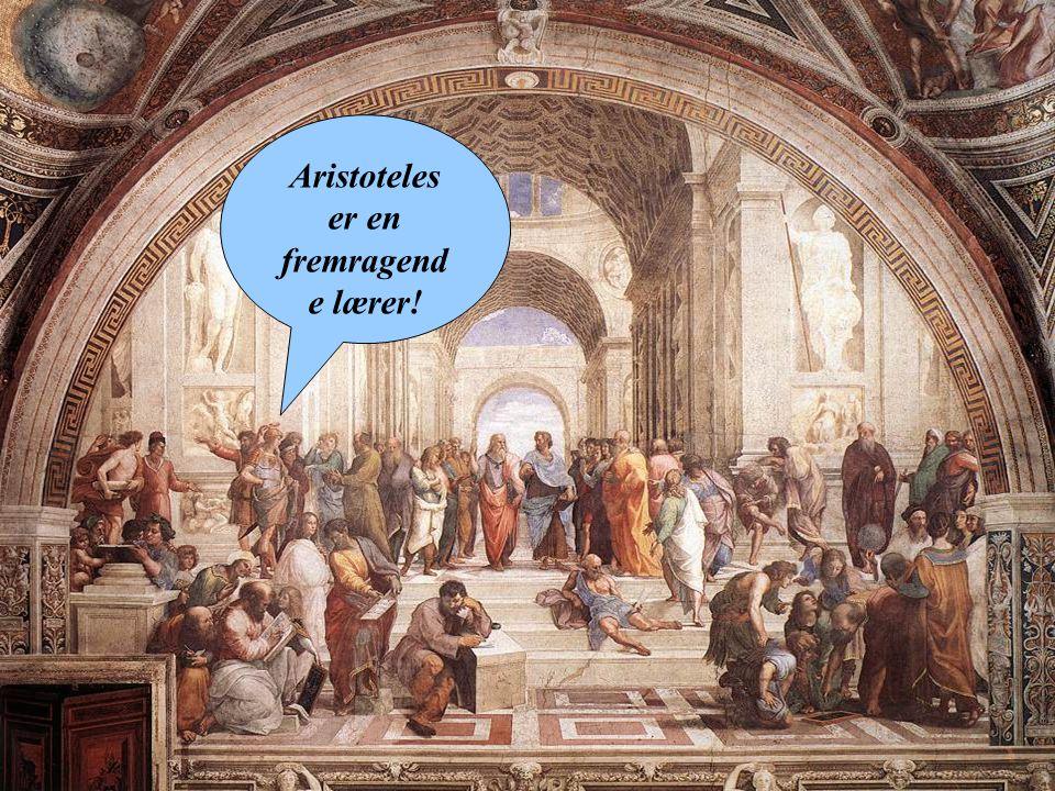 Aristoteles er en fremragende lærer!