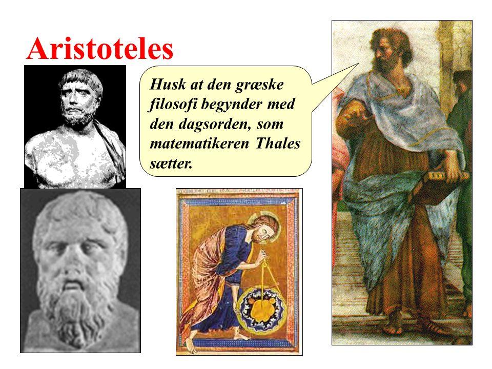 Aristoteles Husk at den græske filosofi begynder med den dagsorden, som matematikeren Thales sætter.