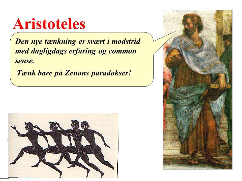 Aristoteles Den nye tænkning er svært i modstrid med dagligdags erfaring og common sense.