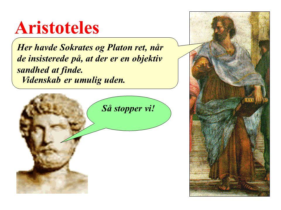 Aristoteles Her havde Sokrates og Platon ret, når de insisterede på, at der er en objektiv sandhed at finde.