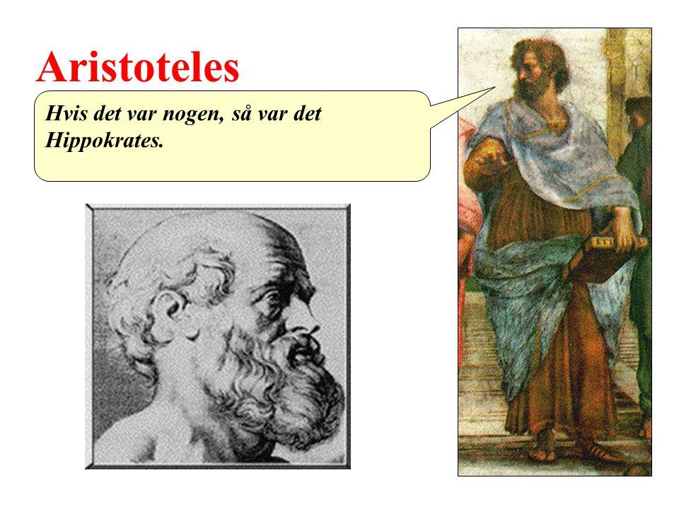 Aristoteles Hvis det var nogen, så var det Hippokrates.