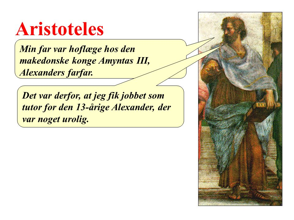 Aristoteles Min far var hoflæge hos den makedonske konge Amyntas III, Alexanders farfar.