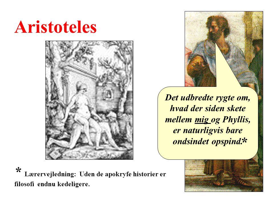 Aristoteles Det udbredte rygte om, hvad der siden skete mellem mig og Phyllis, er naturligvis bare ondsindet opspind.