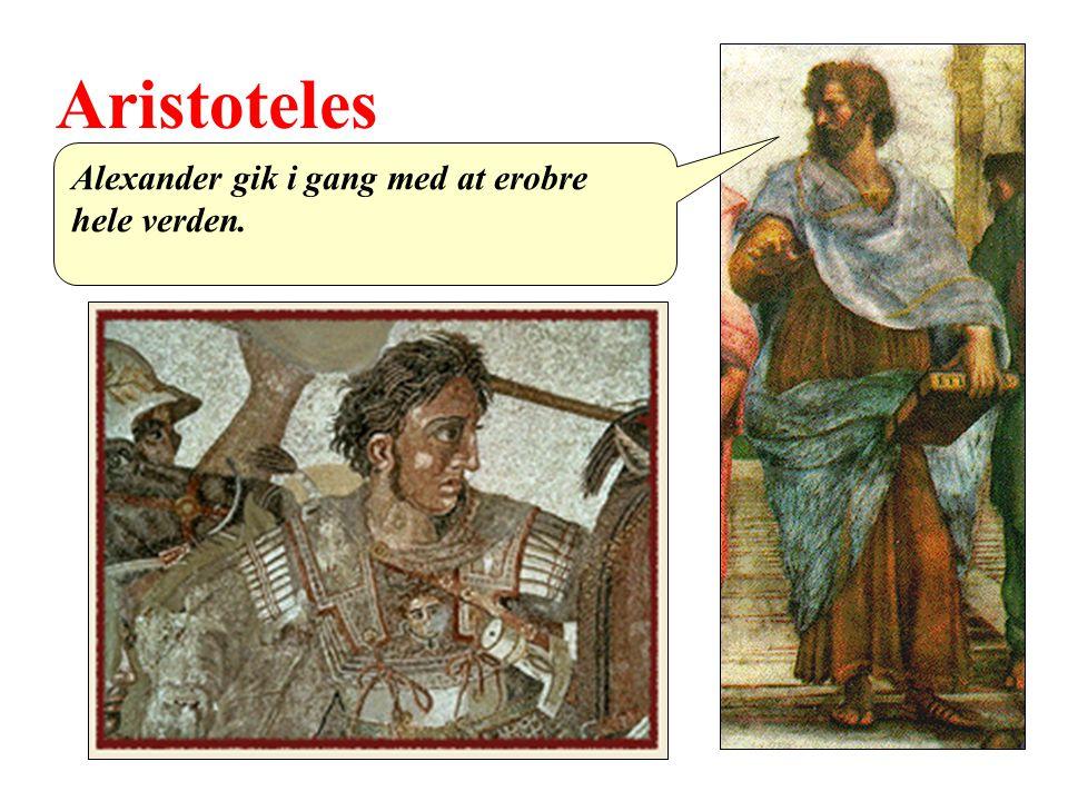 Aristoteles Alexander gik i gang med at erobre hele verden.