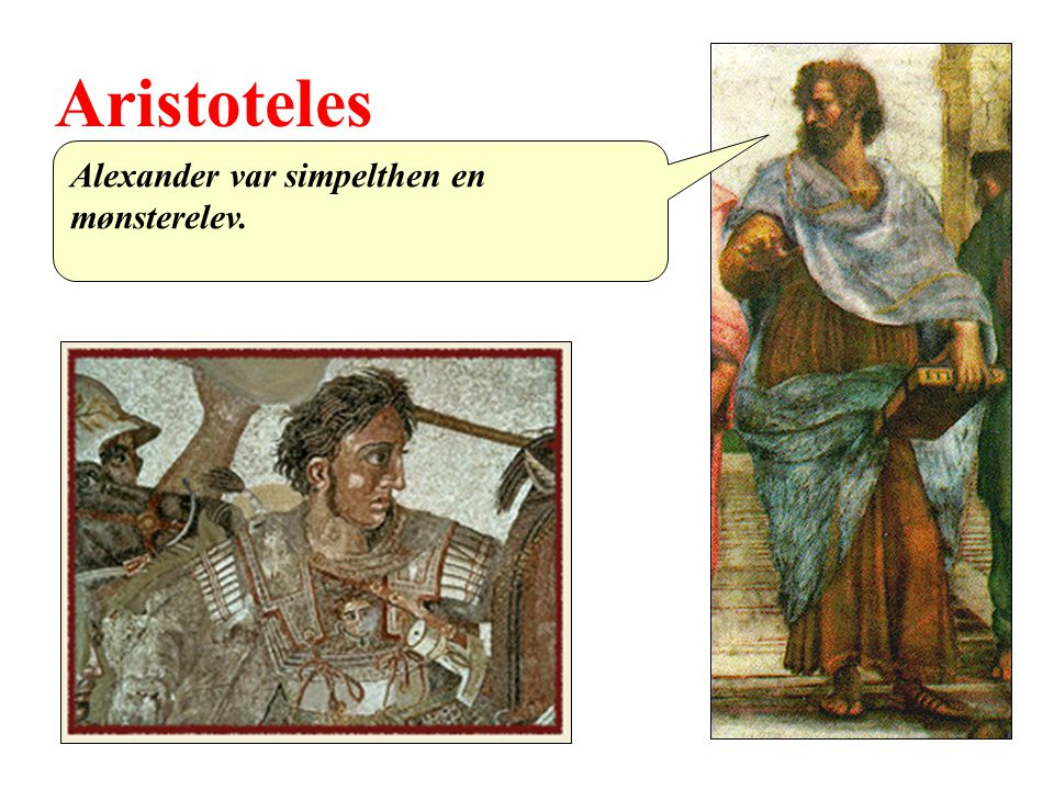 Aristoteles Alexander var simpelthen en mønsterelev.