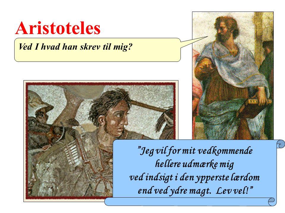 Aristoteles Jeg vil for mit vedkommende hellere udmærke mig