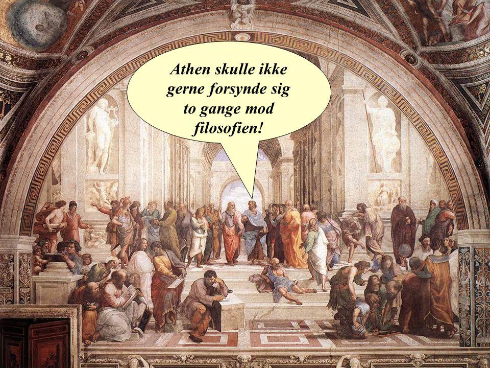 Athen skulle ikke gerne forsynde sig to gange mod filosofien!
