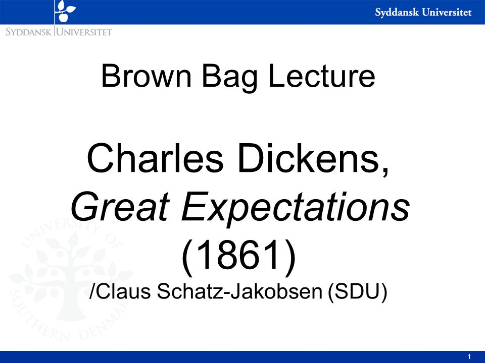 Brown Bag Lecture Charles Dickens, Great Expectations (1861) /Claus Schatz-Jakobsen (SDU)