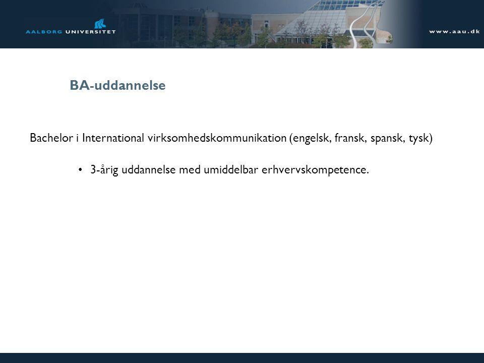 BA-uddannelse Bachelor i International virksomhedskommunikation (engelsk, fransk, spansk, tysk) 3-årig uddannelse med umiddelbar erhvervskompetence.