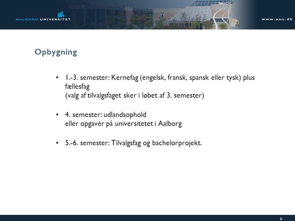 Opbygning 1.-3. semester: Kernefag (engelsk, fransk, spansk eller tysk) plus fællesfag (valg af tilvalgsfaget sker i løbet af 3. semester)