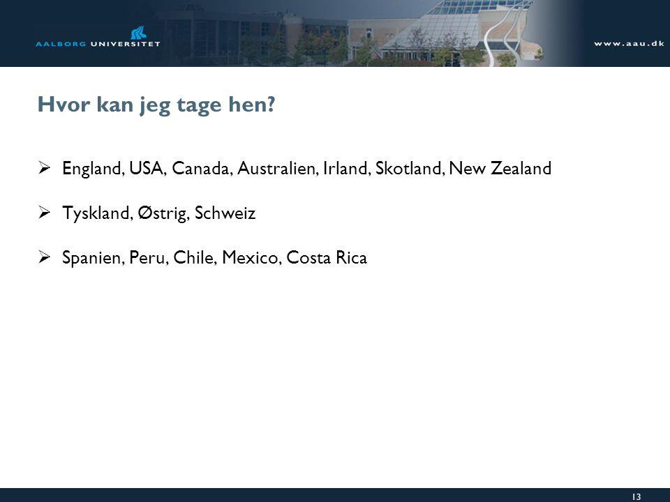 Hvor kan jeg tage hen England, USA, Canada, Australien, Irland, Skotland, New Zealand. Tyskland, Østrig, Schweiz.