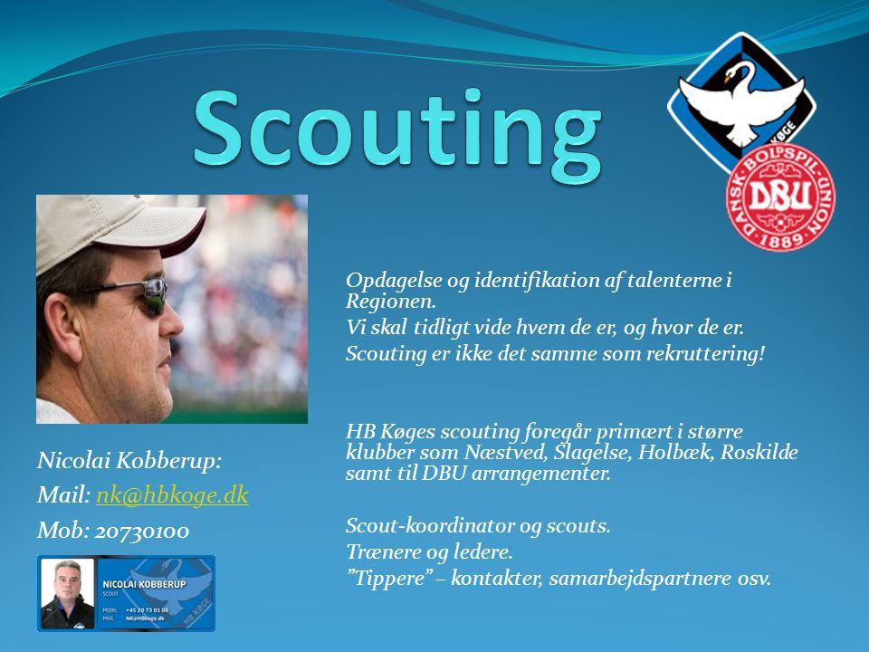 Scouting Nicolai Kobberup: Mail: nk@hbkoge.dk Mob: 20730100