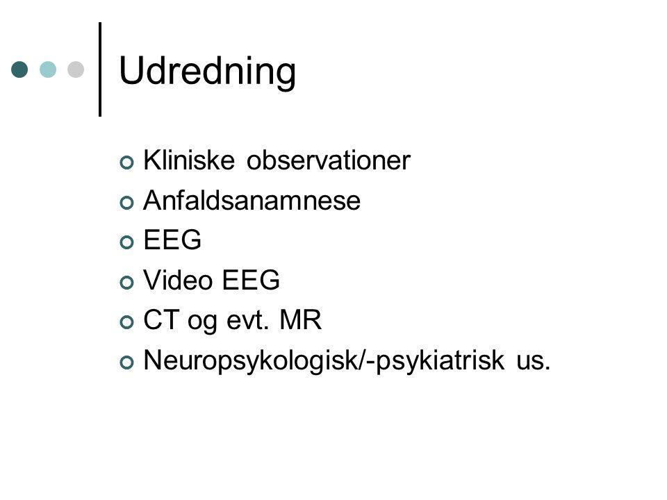 Udredning Kliniske observationer Anfaldsanamnese EEG Video EEG