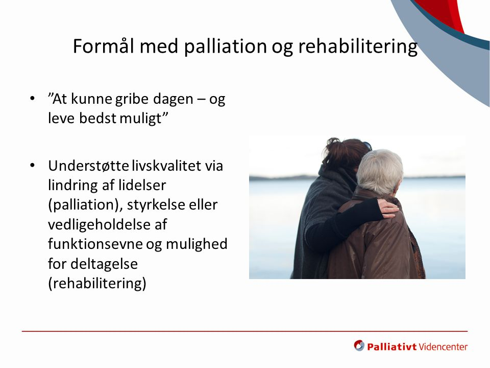 Formål med palliation og rehabilitering