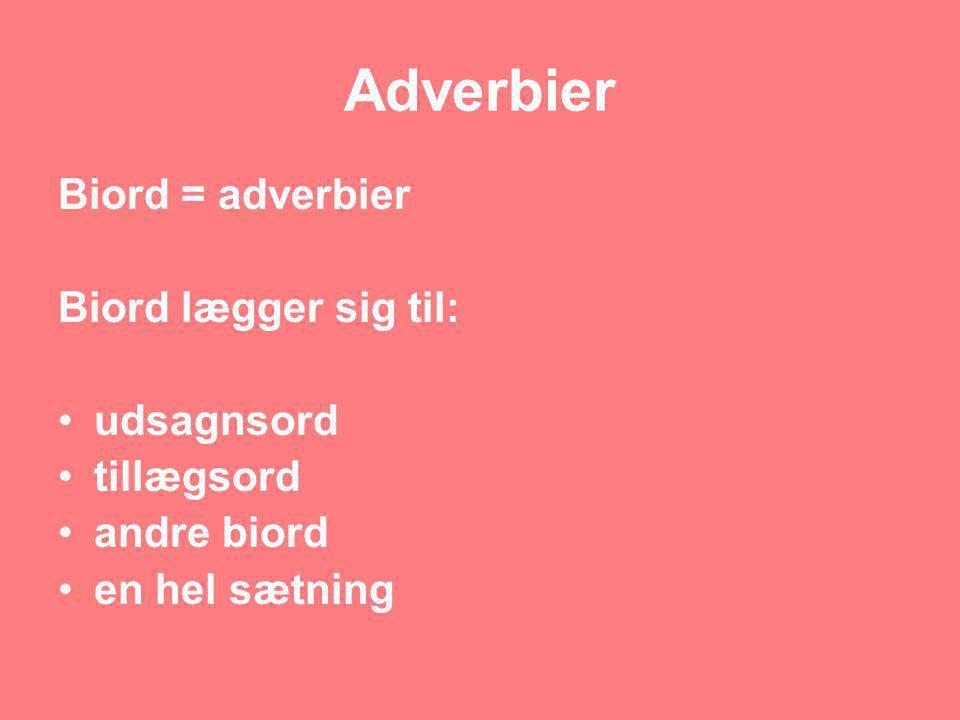 Adverbier Biord = adverbier Biord lægger sig til: udsagnsord