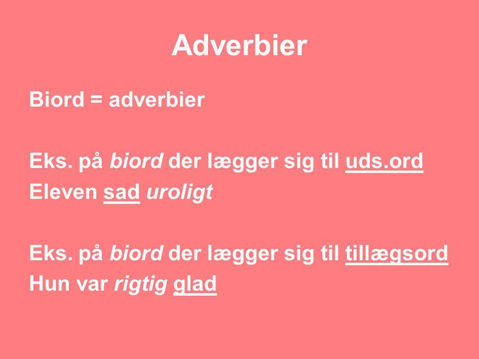 Adverbier Biord = adverbier Eks. på biord der lægger sig til uds.ord