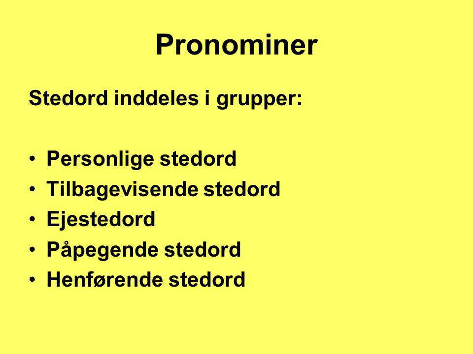 Pronominer Stedord inddeles i grupper: Personlige stedord