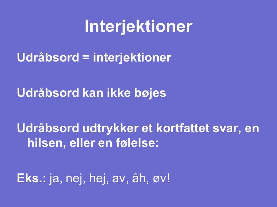 Interjektioner Udråbsord = interjektioner Udråbsord kan ikke bøjes