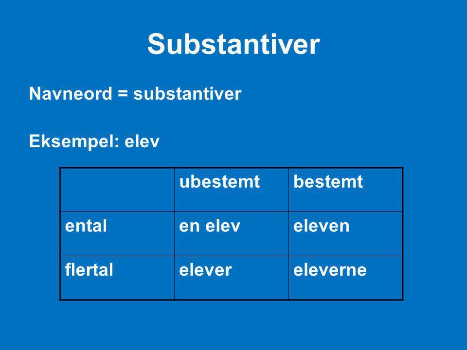 Substantiver Navneord = substantiver Eksempel: elev ubestemt bestemt