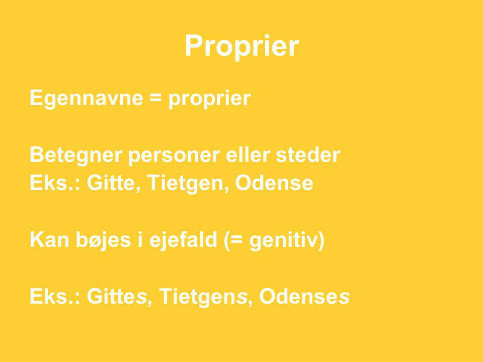 Proprier Egennavne = proprier Betegner personer eller steder