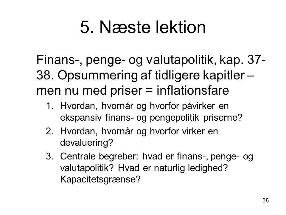5. Næste lektion Finans-, penge- og valutapolitik, kap. 37-38. Opsummering af tidligere kapitler – men nu med priser = inflationsfare.