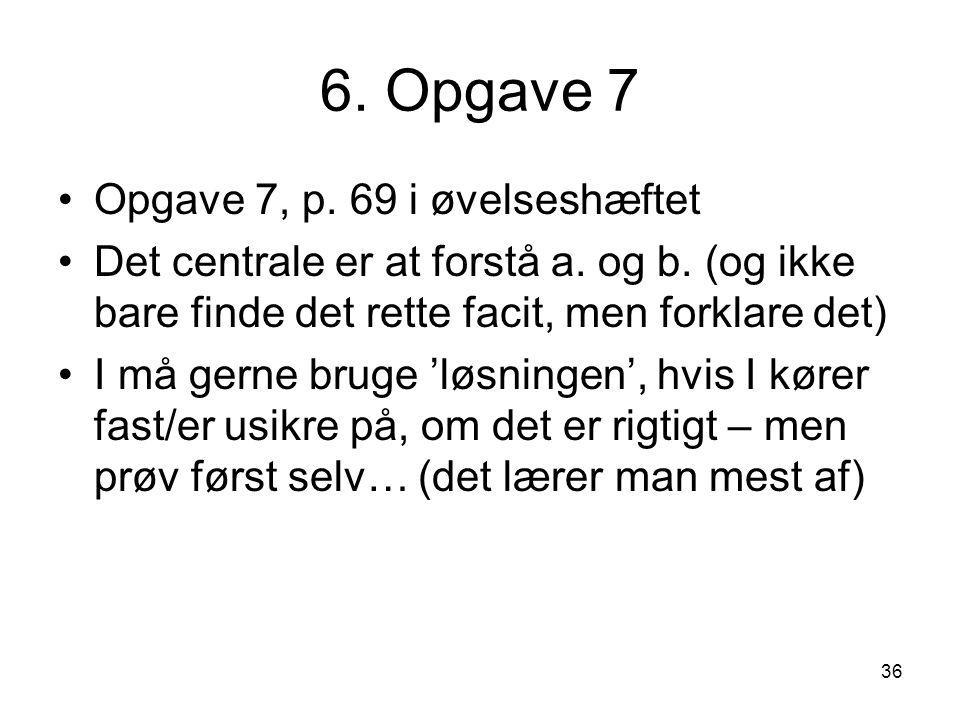 6. Opgave 7 Opgave 7, p. 69 i øvelseshæftet
