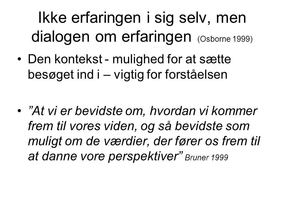 Ikke erfaringen i sig selv, men dialogen om erfaringen (Osborne 1999)