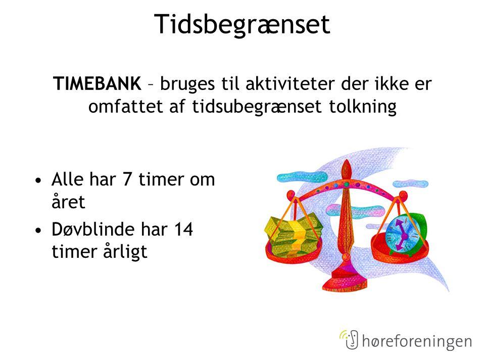 Tidsbegrænset TIMEBANK – bruges til aktiviteter der ikke er omfattet af tidsubegrænset tolkning