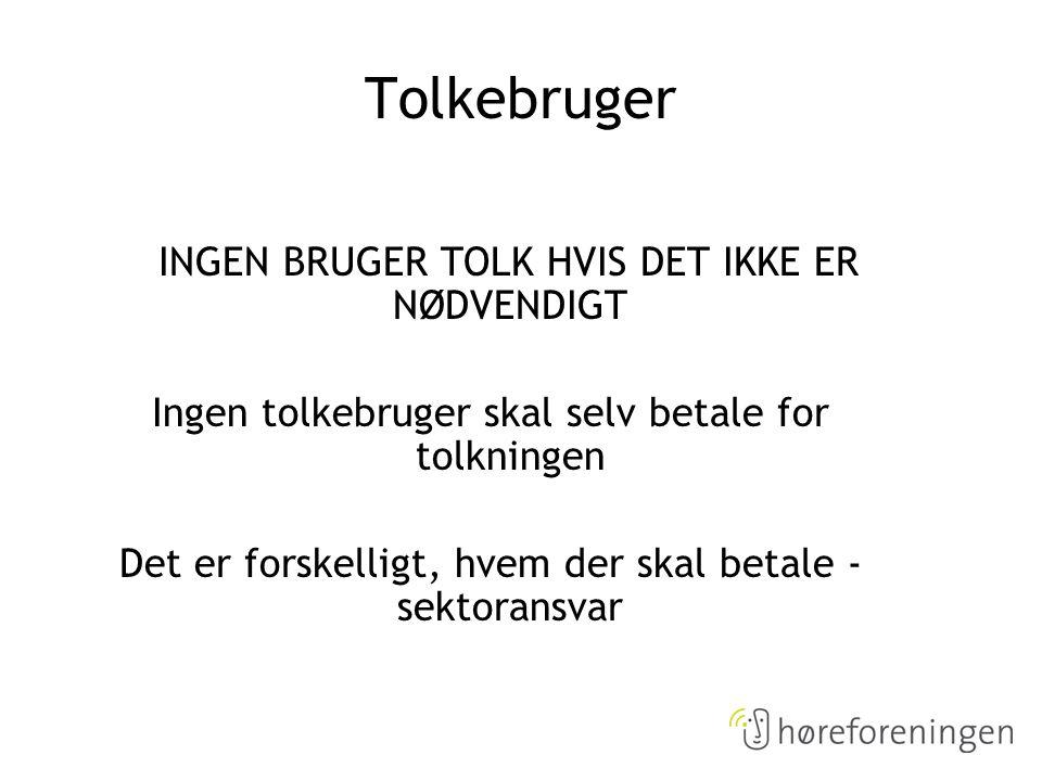 Tolkebruger INGEN BRUGER TOLK HVIS DET IKKE ER NØDVENDIGT