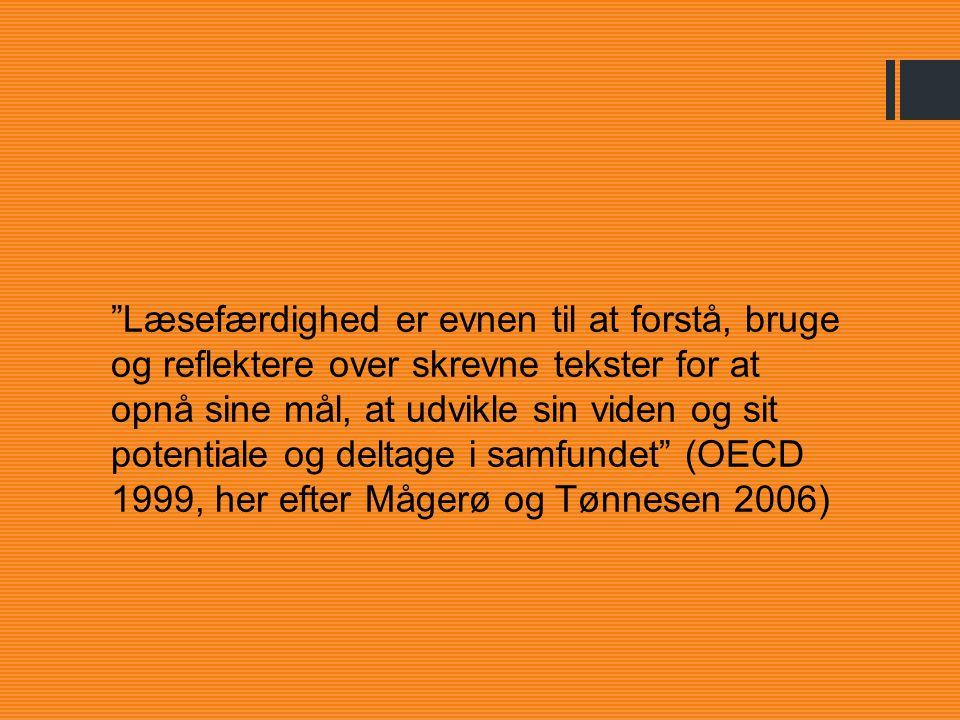 Læsefærdighed er evnen til at forstå, bruge og reflektere over skrevne tekster for at opnå sine mål, at udvikle sin viden og sit potentiale og deltage i samfundet (OECD 1999, her efter Mågerø og Tønnesen 2006)