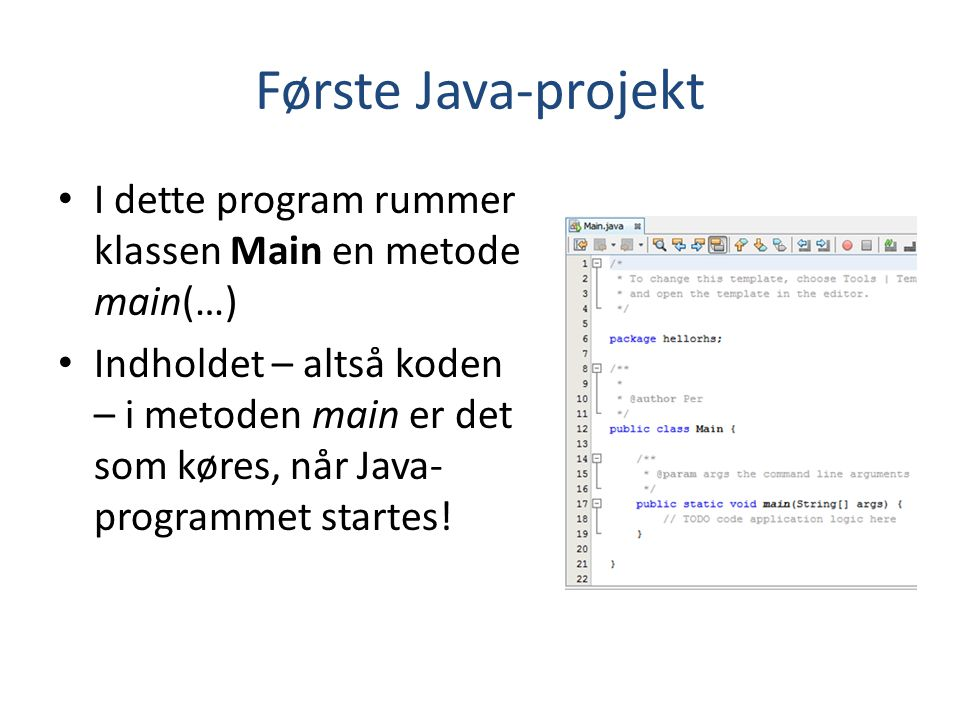 Første Java-projekt I dette program rummer klassen Main en metode main(…)