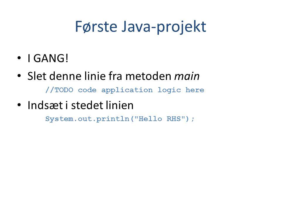 Første Java-projekt I GANG! Slet denne linie fra metoden main