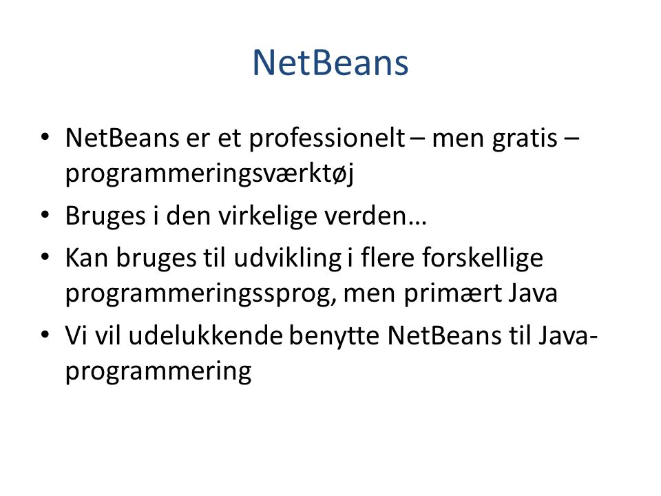 NetBeans NetBeans er et professionelt – men gratis – programmeringsværktøj. Bruges i den virkelige verden…