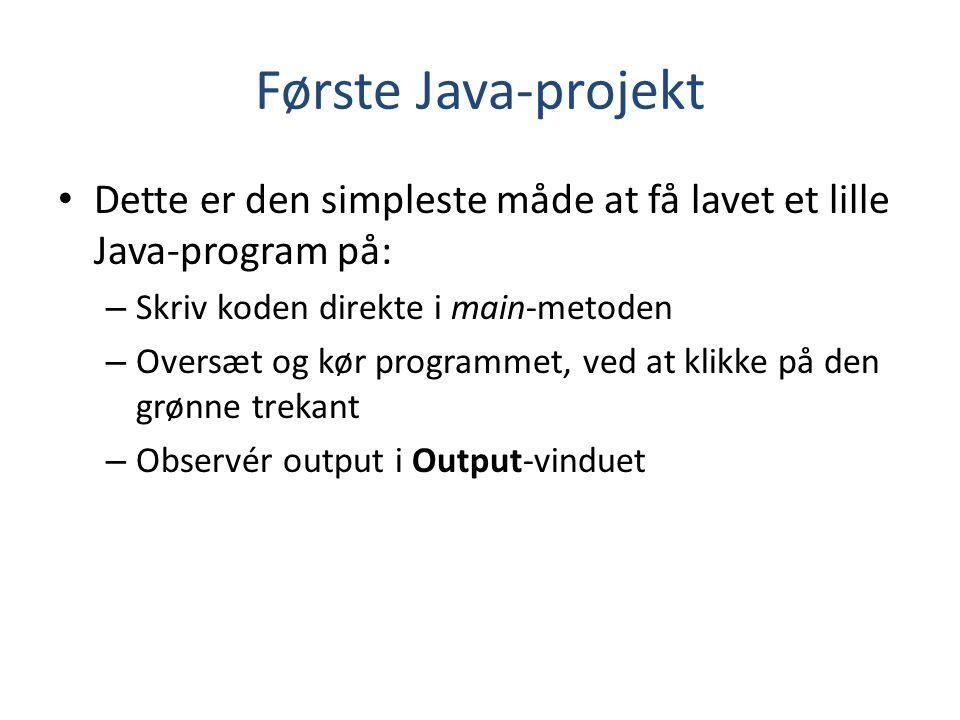 Første Java-projekt Dette er den simpleste måde at få lavet et lille Java-program på: Skriv koden direkte i main-metoden.