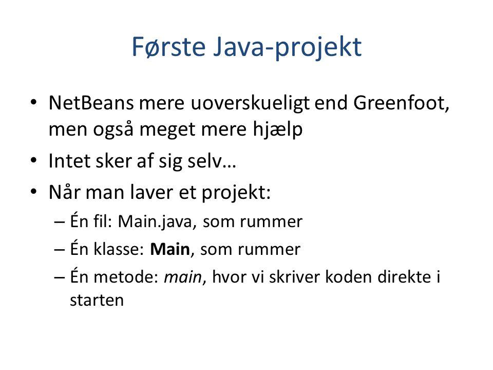 Første Java-projekt NetBeans mere uoverskueligt end Greenfoot, men også meget mere hjælp. Intet sker af sig selv…