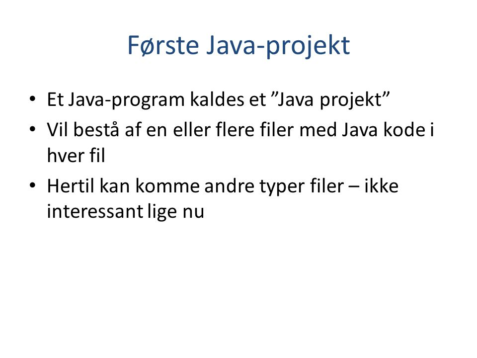 Første Java-projekt Et Java-program kaldes et Java projekt