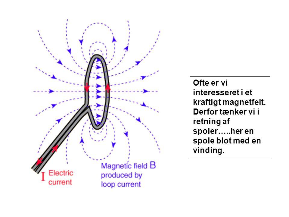 Ofte er vi interesseret i et kraftigt magnetfelt.