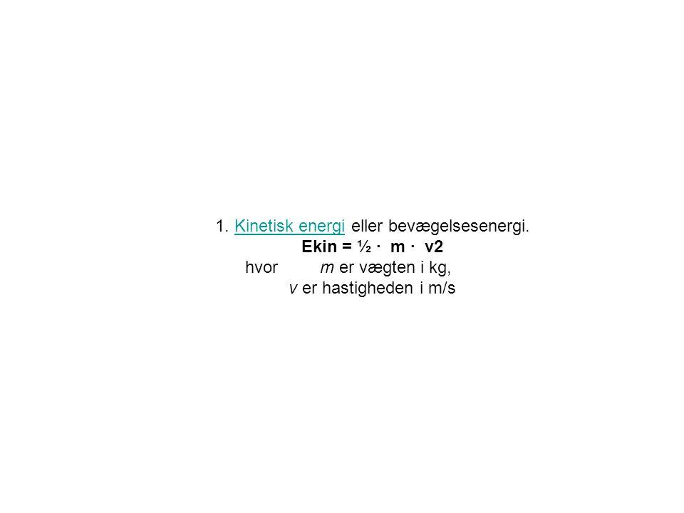 1. Kinetisk energi eller bevægelsesenergi.