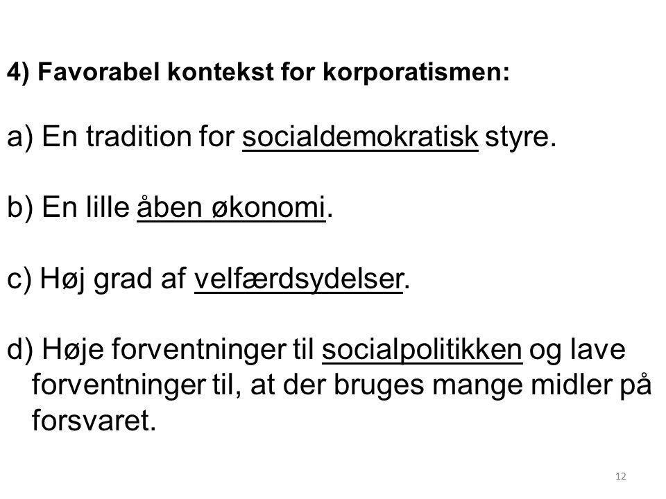 En tradition for socialdemokratisk styre. b) En lille åben økonomi.