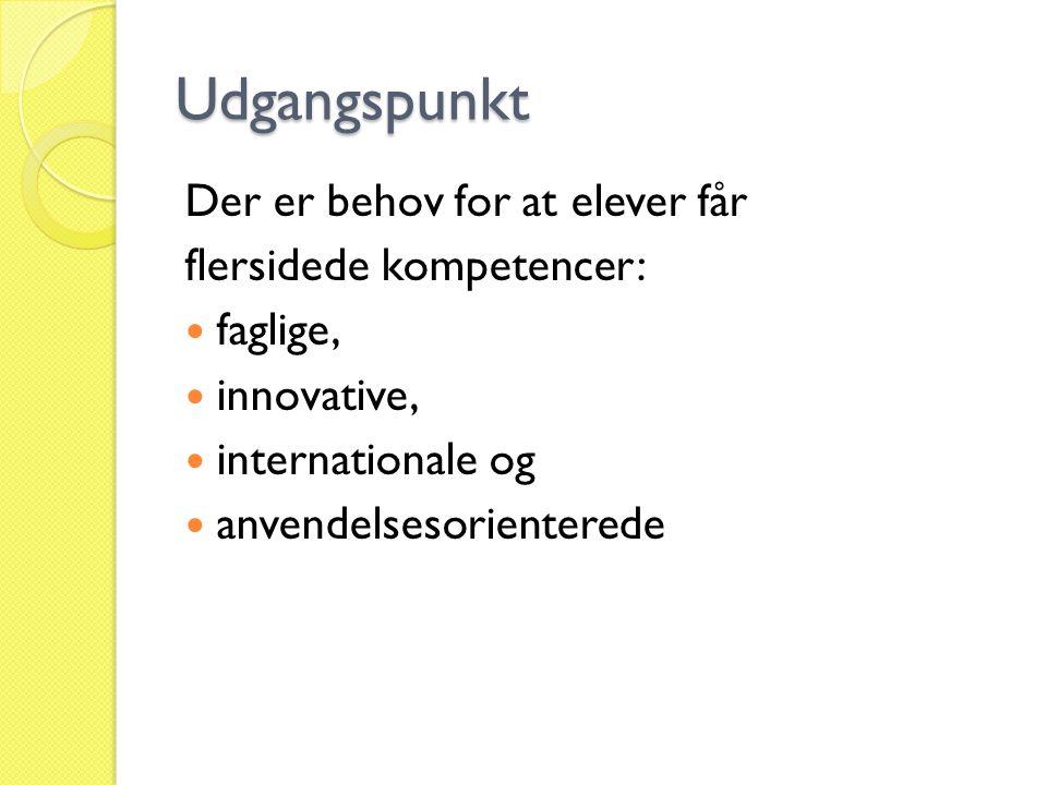 Udgangspunkt Der er behov for at elever får flersidede kompetencer: