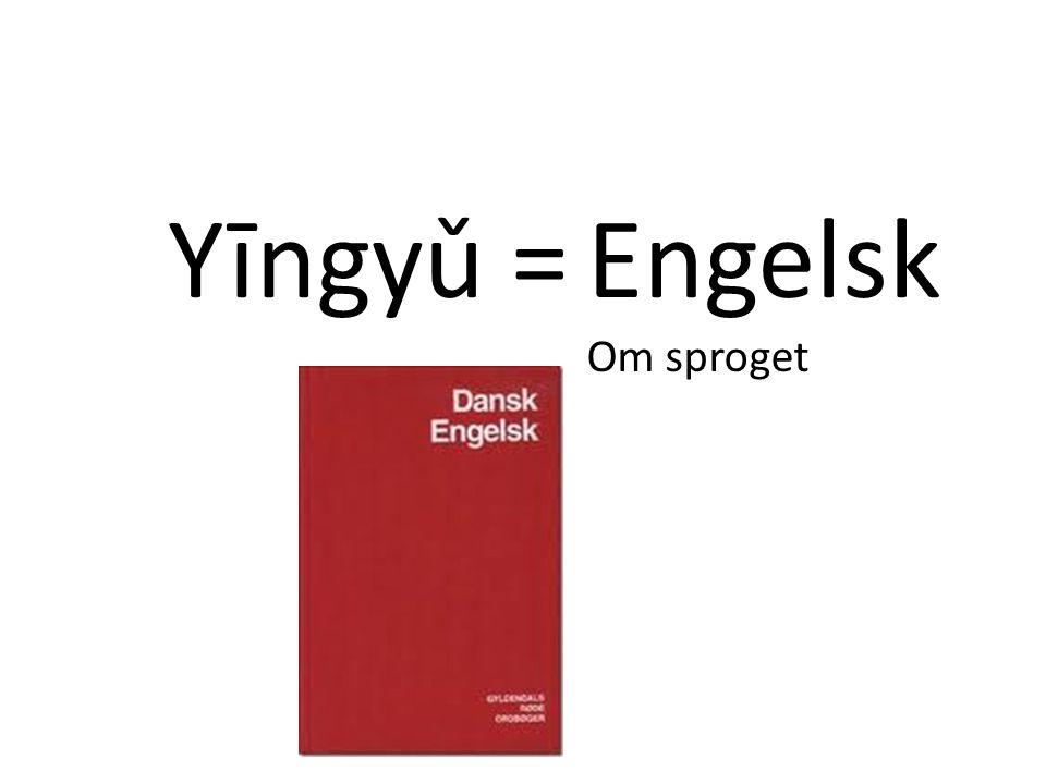 Yīngyǔ = Engelsk Om sproget