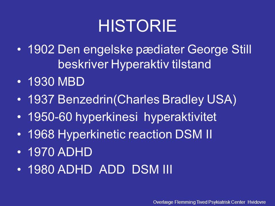 HISTORIE 1902 Den engelske pædiater George Still beskriver Hyperaktiv tilstand. 1930 MBD. 1937 Benzedrin(Charles Bradley USA)