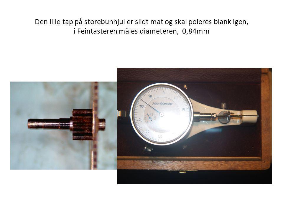 Den lille tap på storebunhjul er slidt mat og skal poleres blank igen, i Feintasteren måles diameteren, 0,84mm