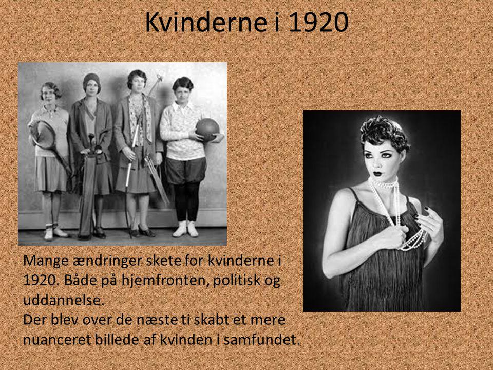 Kvinderne i 1920 Mange ændringer skete for kvinderne i 1920. Både på hjemfronten, politisk og uddannelse.