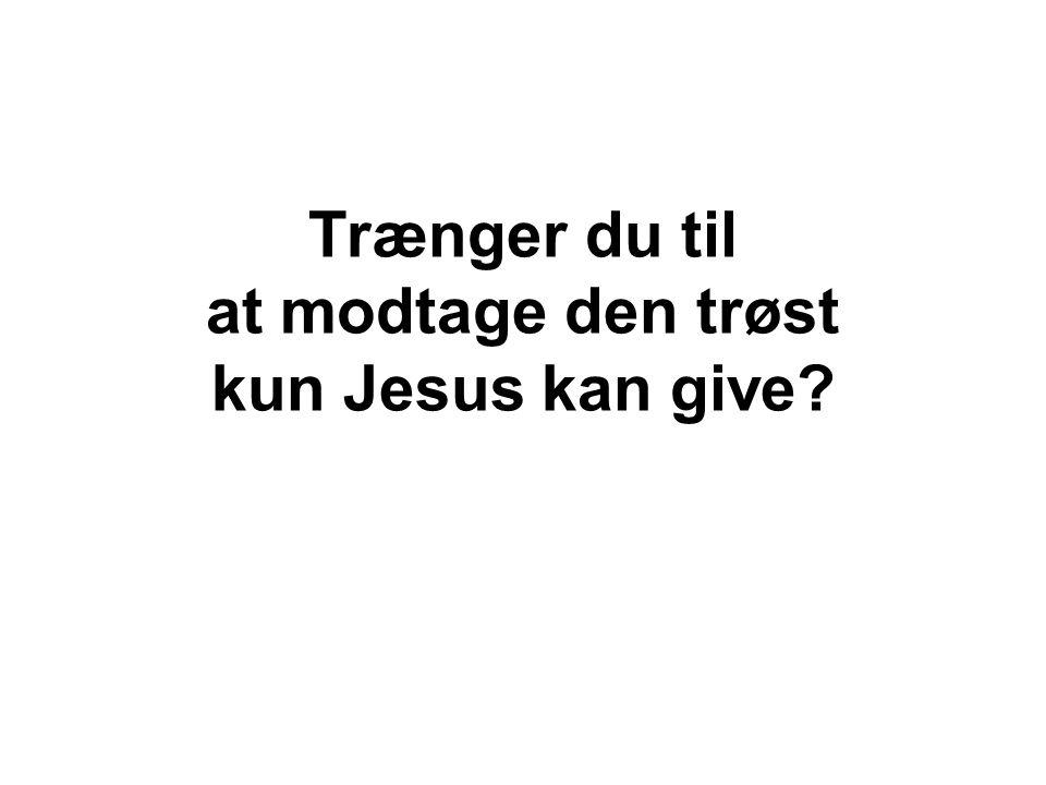 Trænger du til at modtage den trøst kun Jesus kan give