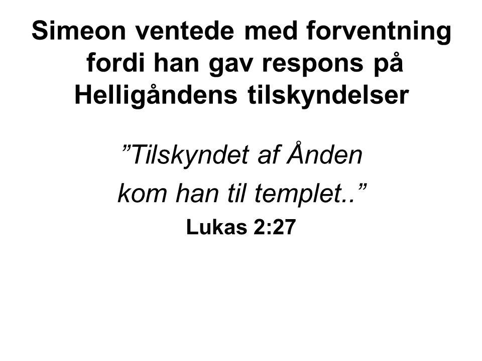Simeon ventede med forventning fordi han gav respons på Helligåndens tilskyndelser