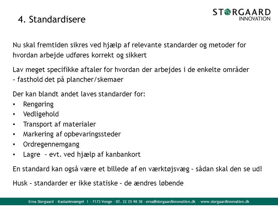 4. Standardisere Nu skal fremtiden sikres ved hjælp af relevante standarder og metoder for. hvordan arbejde udføres korrekt og sikkert.