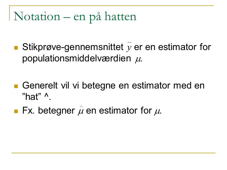 Notation – en på hatten Stikprøve-gennemsnittet y er en estimator for populationsmiddelværdien m.