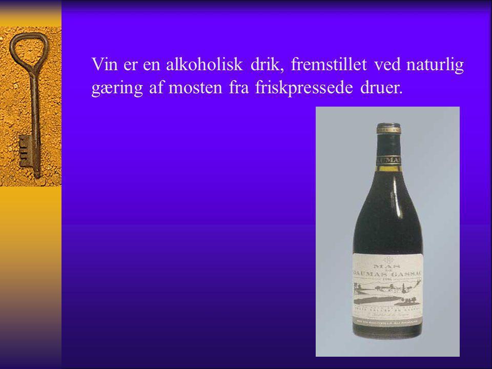 Vin er en alkoholisk drik, fremstillet ved naturlig gæring af mosten fra friskpressede druer.